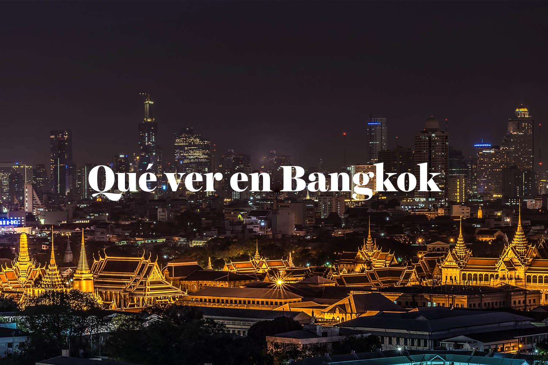 Qué ver en Bangkok: Visitas Recomendadas