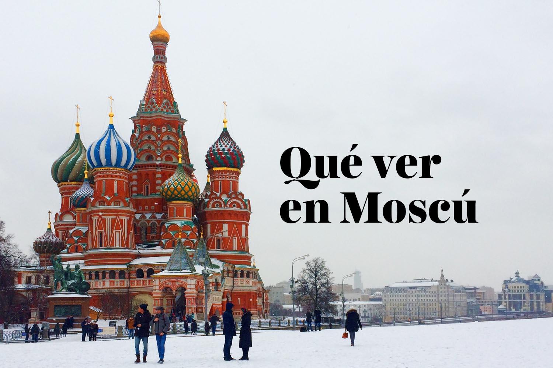 Qué ver en Moscú: los mayores atractivos de la capital de Rusia