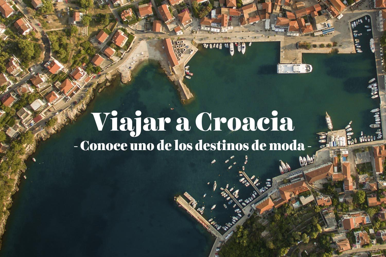 Viajar a Croacia: conoce uno de los destinos de moda