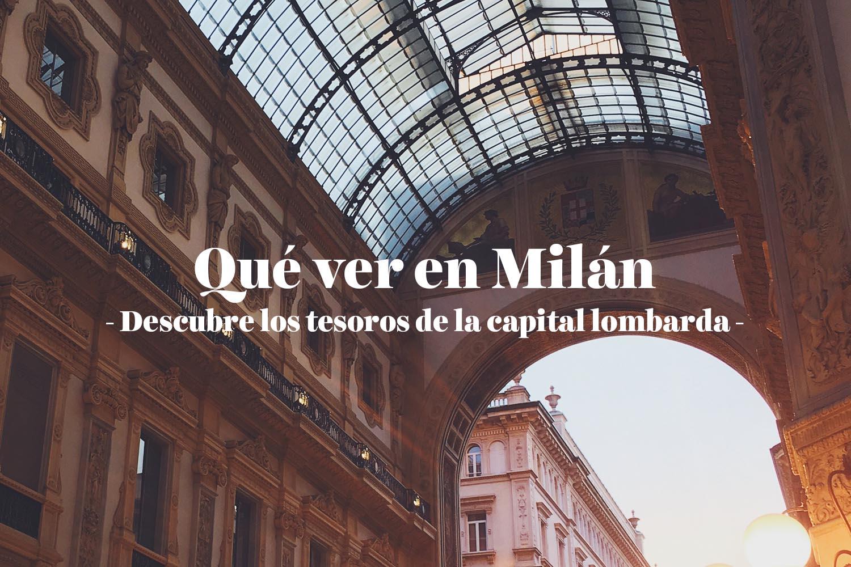 Qué ver en Milán: descubre los tesoros de la capital lombarda