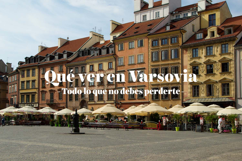 Qué ver en Varsovia: todo lo que no debes perderte