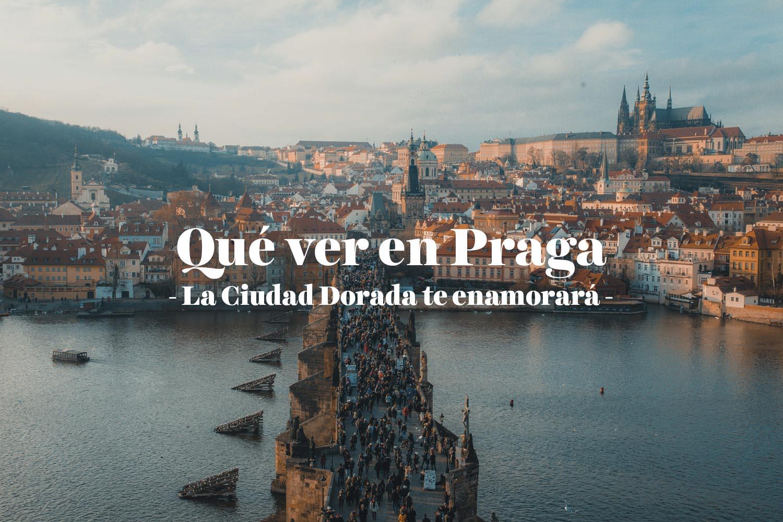 Qué ver en Praga: la Ciudad Dorada te enamorará
