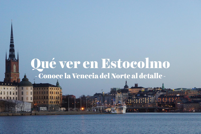Qué ver en Estocolmo: conoce la Venecia del Norte al detalle
