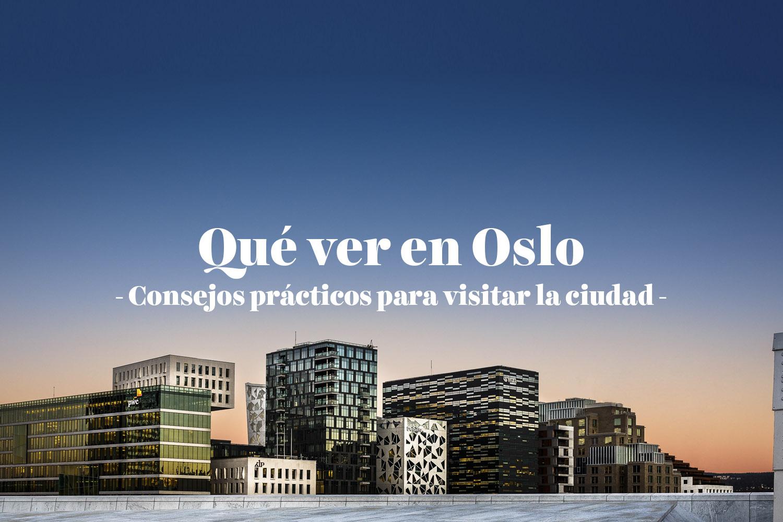 Qué ver en Oslo: consejos prácticos para visitar la ciudad