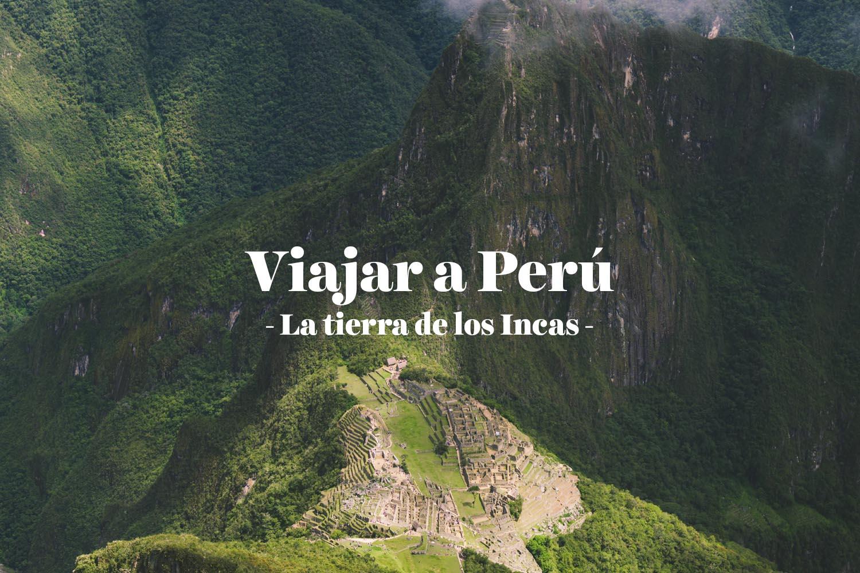 Viajar a Perú: la tierra de los Incas