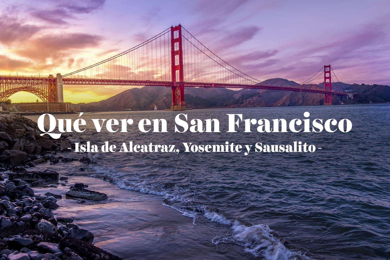 Qué ver en San Francisco: la isla de Alcatraz, Yosemite y Sausalito